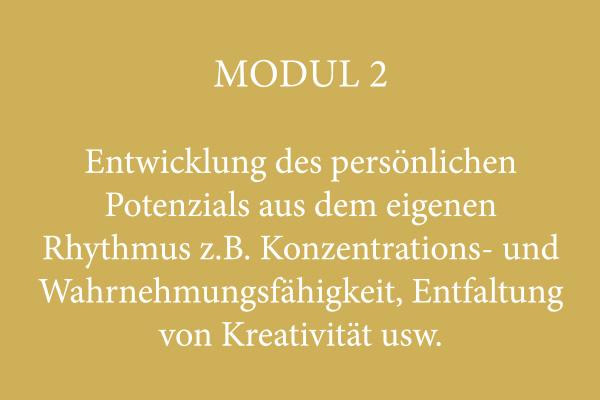 Modul 2 – Entwicklung des persönlichen Potenzials aus dem eigenen Rhythmus z.B. Konzentrations- und Wahrnehmungsfähigkeit, Entfaltung von Kreativität usw.